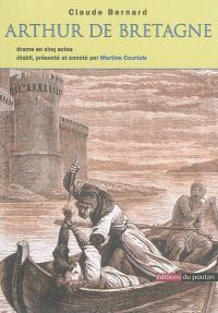 Arthur de Bretagne : drame en cinq actes et en prose avec un chant