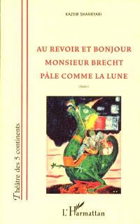 Au revoir et bonjour, Monsieur Brecht, Pâle comme la lune