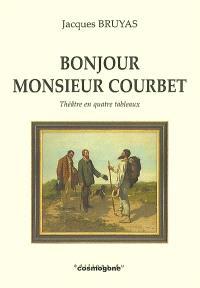 Bonjour monsieur Courbet : théâtre en quatre tableaux