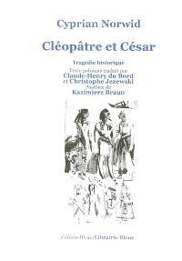 Cléopâtre et César : tragédie historique, écrite aussi bien pour la scène que pour la lecture, avec une mise en valeur des gestes dramatiques et de leur succession