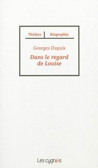 Dans le regard de Louise : d'après la vie de Louise Michel
