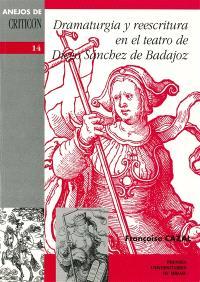 Dramaturgia y reescritura : en el teatro de Diego Sanchez de Badajoz