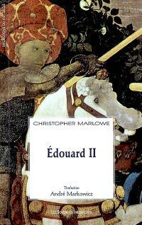 Edouard II : le règne troublé et la mort lamentable d'Edouard II roi d'Angleterre avec la chute tragique de l'orgueilleux Mortimer