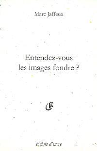 Entendez-vous les images fondre ?; Suivi de Le souvenir sans objet; Suivi de Castel-Atroce