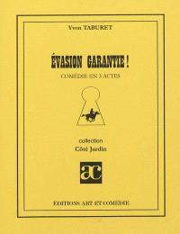 Evasion garantie : comédie en 3 actes
