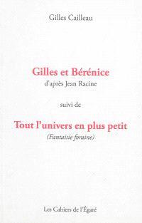 Gilles et Bérénice : d'après Jean Racine; Suivi de Tout l'univers en plus petit (fantaisie foraine)