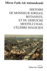 Histoire de monsieur Jordan, botaniste, et du derviche Mestèli Chah, célèbre magicien (1850)