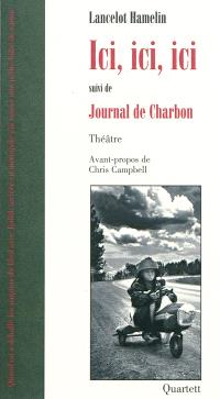 Ici, ici, ici; Suivi de Journal de Charbon
