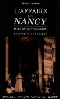 L'Affaire de Nancy : pièce en sept tableaux