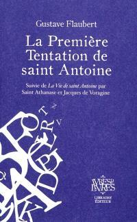 La première tentation de saint Antoine. Suivi de La vie de saint Antoine. Suivi de La vie de saint Antoine