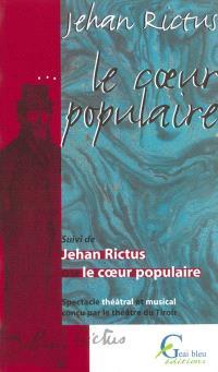 Le coeur populaire. Suivi de Jehan Rictus ou Le coeur populaire : spectacle théâtral et musical