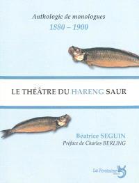 Le théâtre du hareng saur : le monologue selon Charles Cros et Coquelin Cadet : anthologie de monologues, 1880-1900
