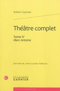 Théâtre complet. Volume 4, Marc-Antoine