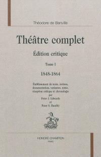 Théâtre complet : édition critique. Volume 1, 1848-1864