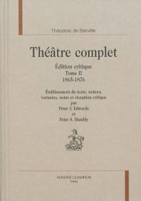 Théâtre complet : édition critique. Volume 2, 1865-1876