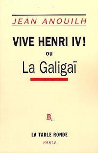 Vive Henri IV ou La Galigaï