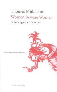 Women beware women = Femmes gare aux femmes