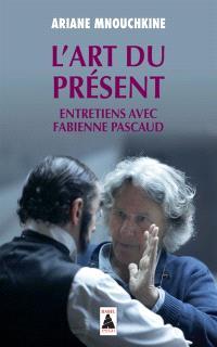 L'art du présent : entretiens avec Fabienne Pascaud