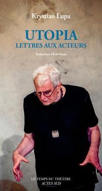 Utopia : lettres aux acteurs