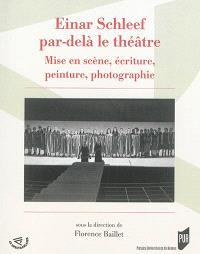 Einar Schleef par-delà le théâtre : mise en scène, écriture, peinture, photographie