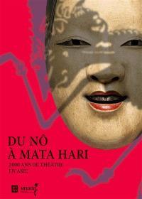 Du Nô à Mata Hari : 2.000 ans de théâtre en Asie