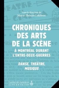 Chroniques des arts de la scène à Montréal durant l'entre-deux-guerres  : danse, théâtre, musique