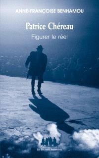 Patrice Chéreau : figurer le réel