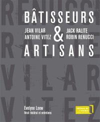 Bâtisseurs et artisans : Jean Vilar et Antoine Vitez, Jack Ralite et Robin Renucci : récit théâtral et entretiens
