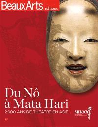 Du nô à Mata Hari : 2.000 ans de théâtre en Asie : Musée national des arts asiatiques-Guimet