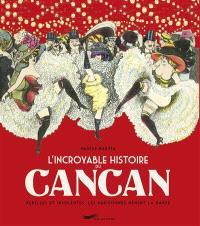 L'incroyable histoire du cancan : rebelles et insolentes, les Parisiennes mènent la danse