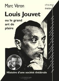 Louis Jouvet ou Le grand art de plaire : histoire d'une société théâtrale