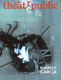 Théâtre-public. n° 220, Rodrigo Garcia