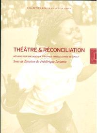 Théâtre & réconciliation : méthode pour une pratique théâtrale dans les zones de conflit