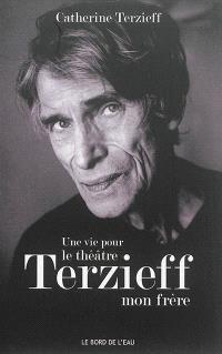 Une vie pour le théâtre : Laurent Terzieff, mon frère