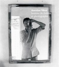 Antoine Vitez, homme de théâtre et photographe