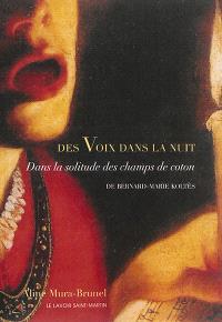 Des voix dans la nuit : Dans la solitude des champs de coton : Bernard-Marie Koltès