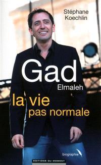 Gad Elmaleh, la vie pas normale