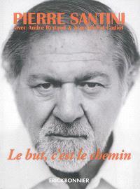 Le but, c'est le chemin : une biographie de Pierre Santini
