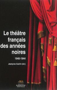 Le théâtre français des années noires : 1940-1944