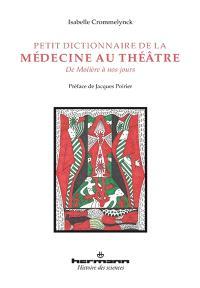 Petit dictionnaire de la médecine au théâtre : de Molière à nos jours