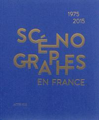 Scénographes en France : 1975-2015 : diversités & mutations