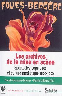 Les archives de la mise en scène : spectacles populaires et culture médiatique, 1870-1950