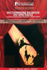 Dictionnaire bilingue du spectacle (théâtre, musique, danse, music-hall, cabaret, cirque) : français-anglais, anglais-français = Entertainment industry dictionary (theater, music, dance, music hall, cabaret, circus)