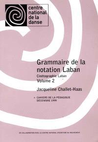 Grammaire de la notation Laban : cinétographie Laban. Volume 2
