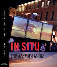 In situ : voyages d'artistes européens = European artists on the road