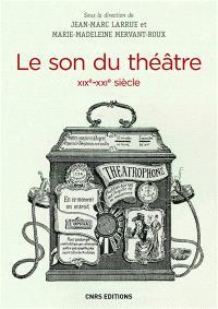 Le son du théâtre : XIXe-XXIe siècle
