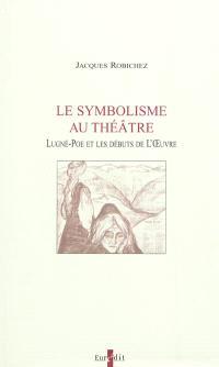 Le symbolisme au théâtre : Lugné-Poe et les débuts de l'Oeuvre