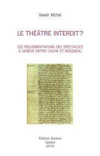 Le théâtre interdit ? : les réglementations des spectacles à Genève entre Calvin et Rousseau