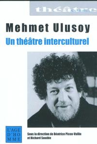 Mehmet Ulusoy : un théâtre interculturel