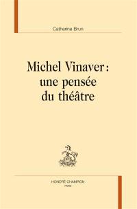 Michel Vinaver : une pensée du théâtre